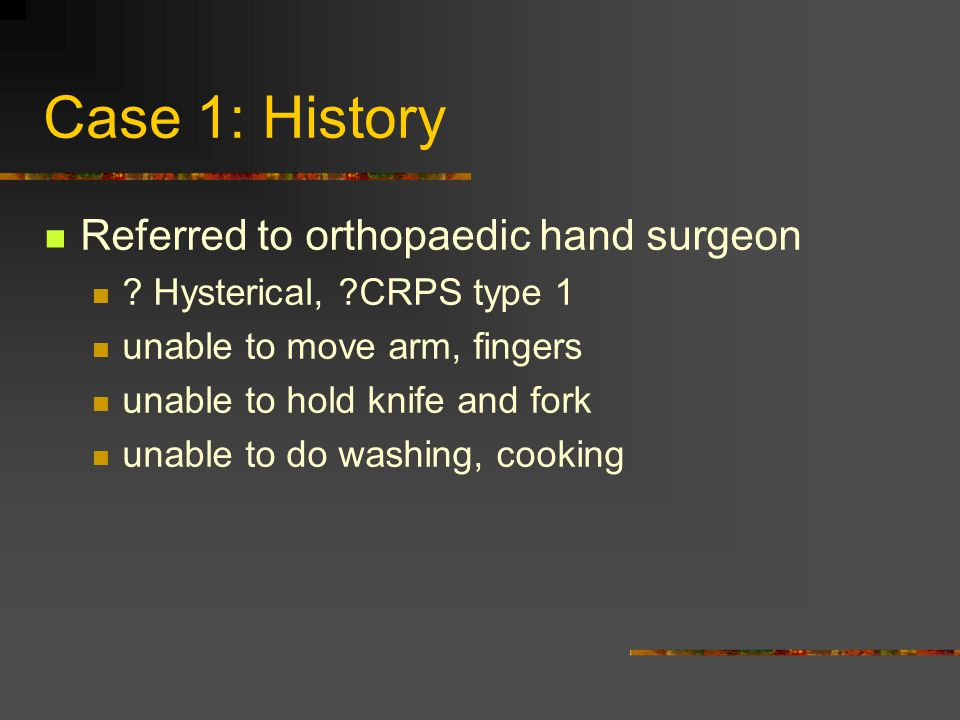 Case 1: History Referred to orthopaedic hand surgeon