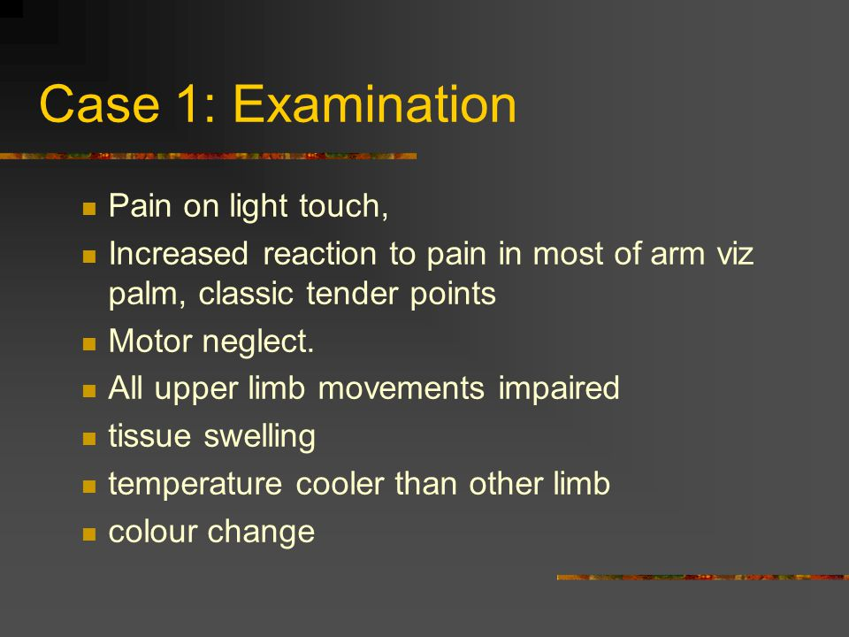Case 1: Examination Pain on light touch,
