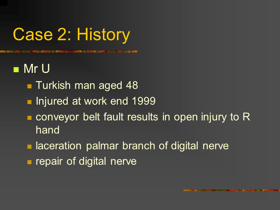 Case 2: History Mr U Turkish man aged 48 Injured at work end 1999