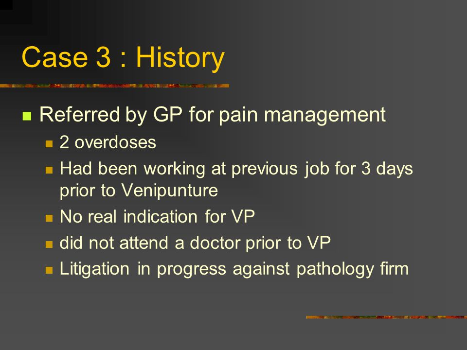 Case 3 : History Referred by GP for pain management 2 overdoses