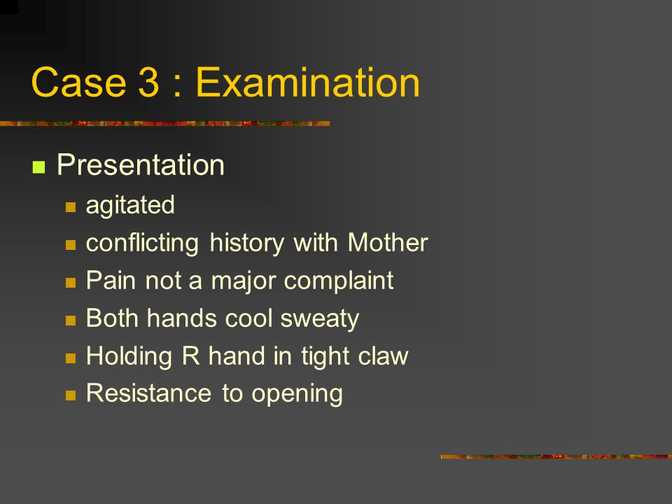 Case 3 : Examination Presentation agitated