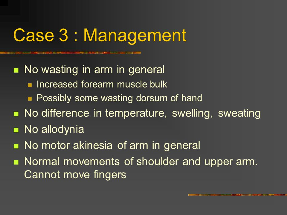 Case 3 : Management No wasting in arm in general