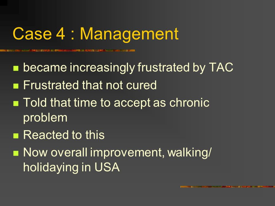 Case 4 : Management became increasingly frustrated by TAC