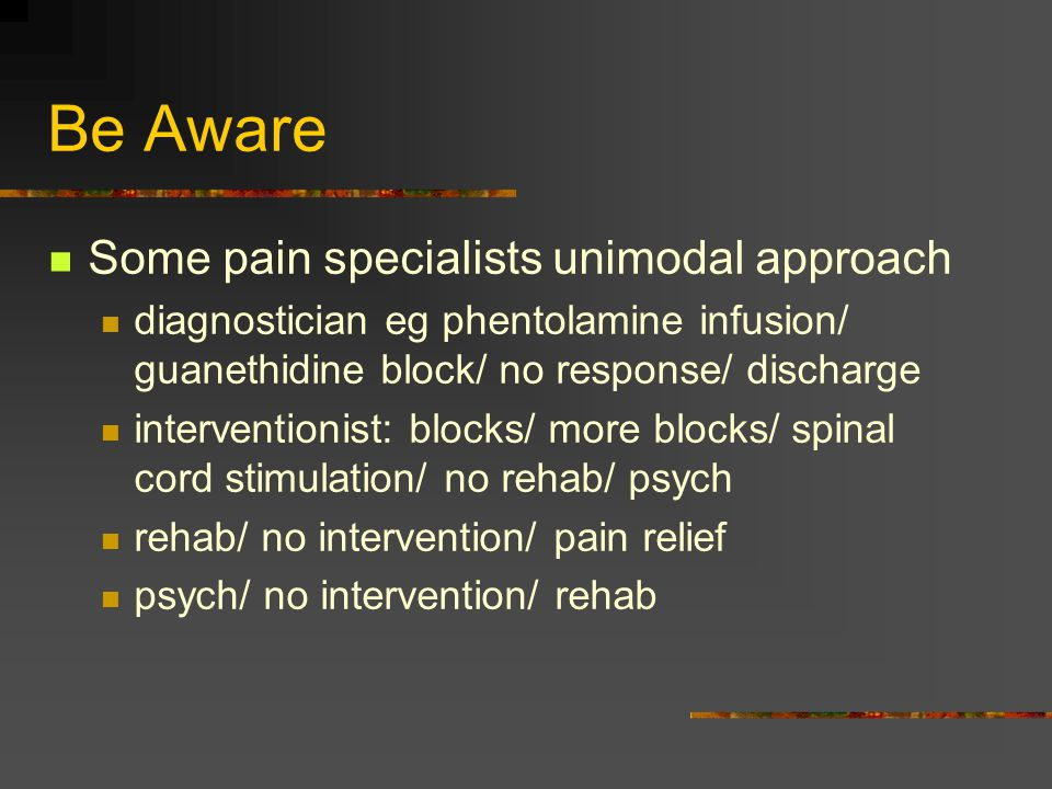 Be Aware Some pain specialists unimodal approach