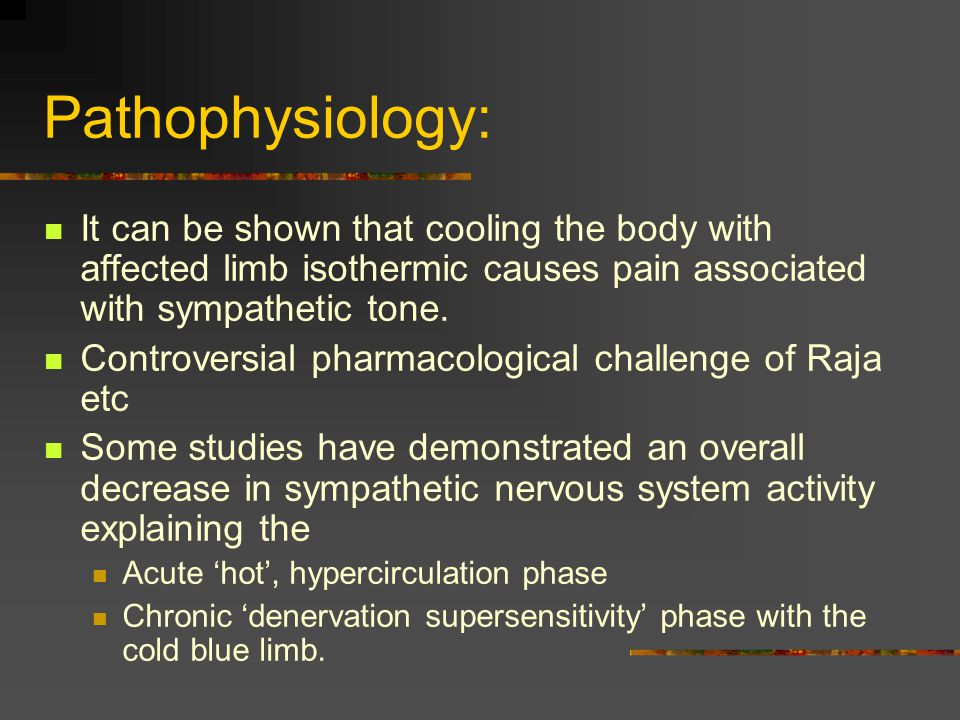 Pathophysiology: It can be shown that cooling the body with affected limb isothermic causes pain associated with sympathetic tone.