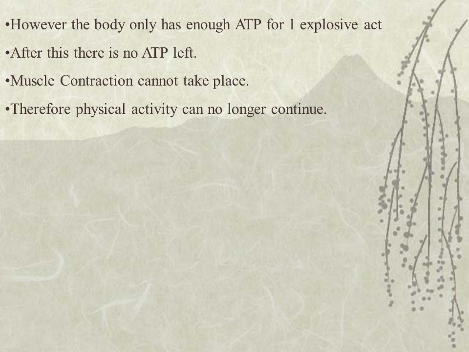 However the body only has enough ATP for 1 explosive act