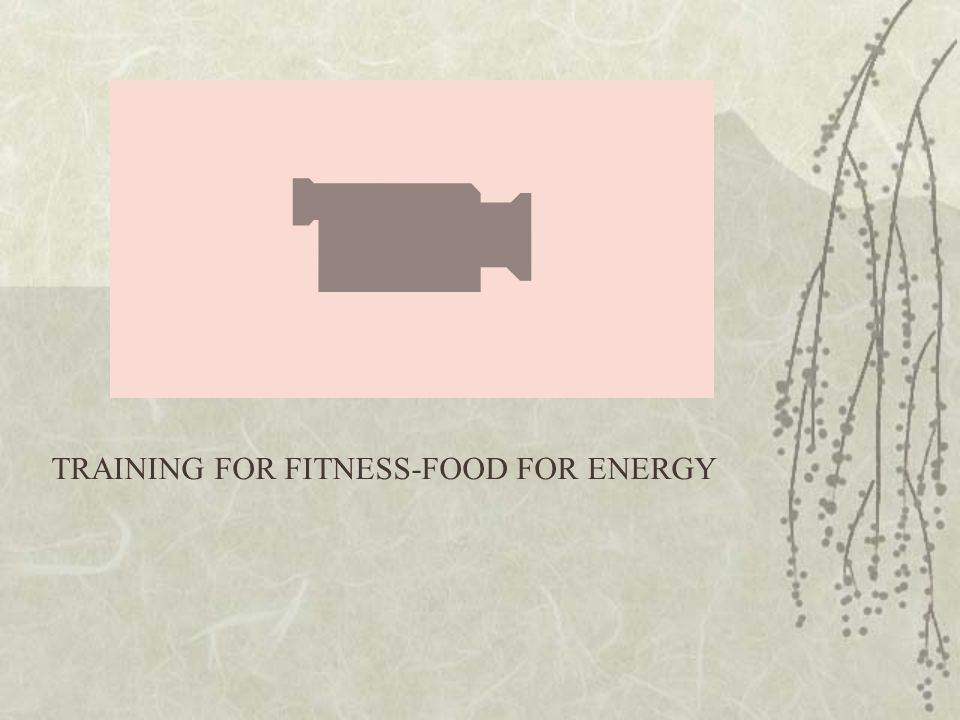 TRAINING FOR FITNESS-FOOD FOR ENERGY