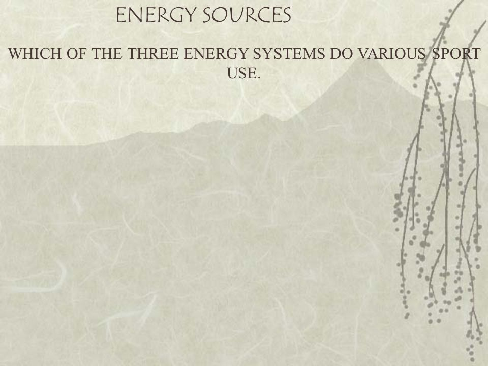 WHICH OF THE THREE ENERGY SYSTEMS DO VARIOUS SPORT USE.