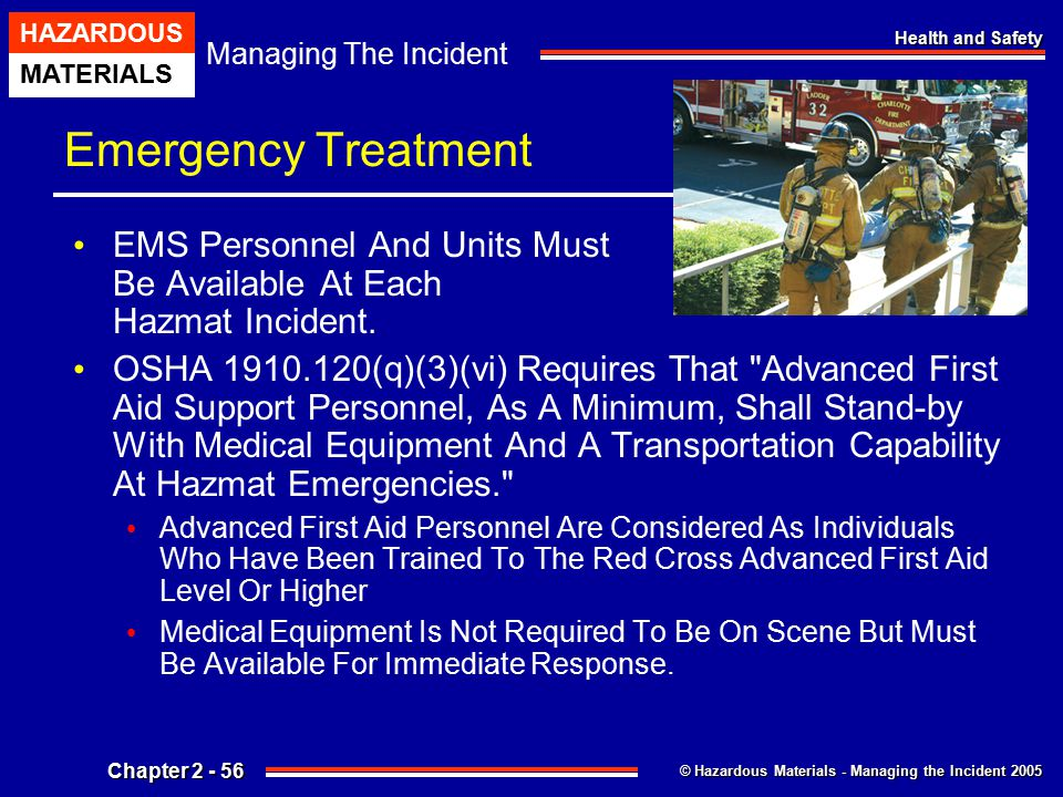 Emergency Treatment EMS Personnel And Units Must Be Available At Each Hazmat Incident.
