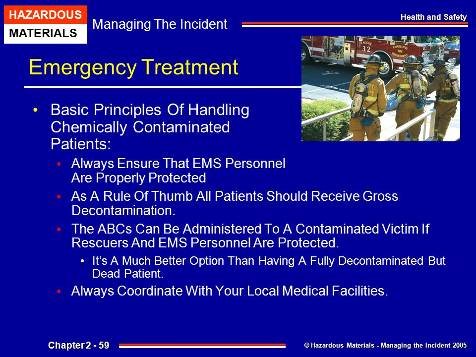 Emergency Treatment Basic Principles Of Handling Chemically Contaminated Patients: Always Ensure That EMS Personnel Are Properly Protected.