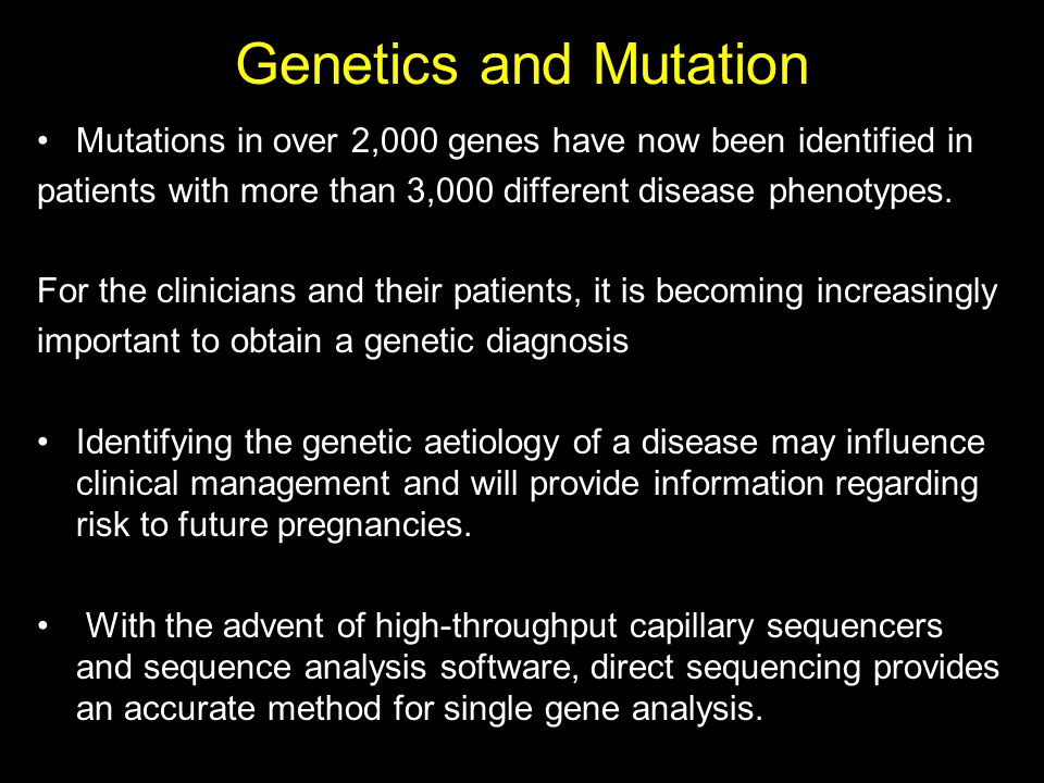Genetics and Mutation Mutations in over 2,000 genes have now been identified in. patients with more than 3,000 different disease phenotypes.
