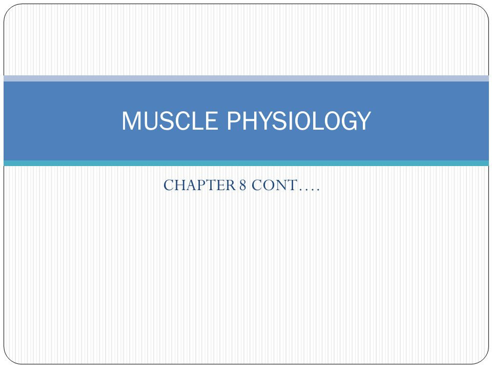 MUSCLE PHYSIOLOGY CHAPTER 8 CONT….