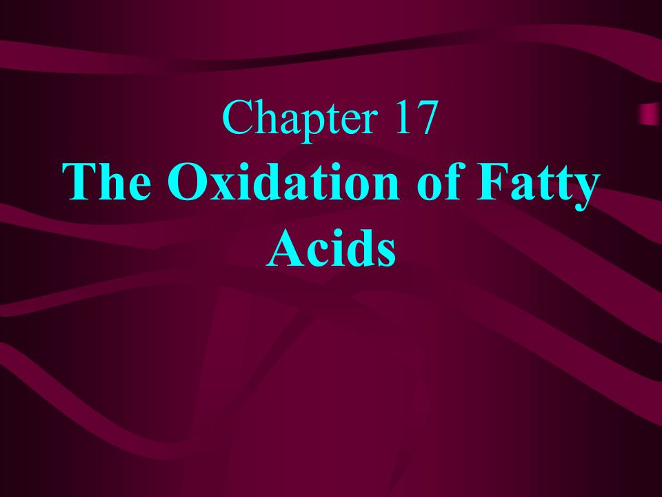 Chapter 17 The Oxidation of Fatty Acids