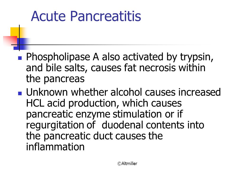 Acute Pancreatitis Phospholipase A also activated by trypsin, and bile salts, causes fat necrosis within the pancreas.