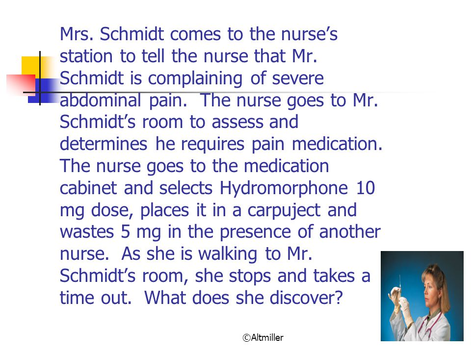 Mrs. Schmidt comes to the nurse's station to tell the nurse that Mr