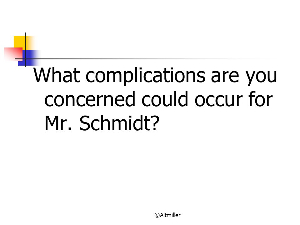 What complications are you concerned could occur for Mr. Schmidt