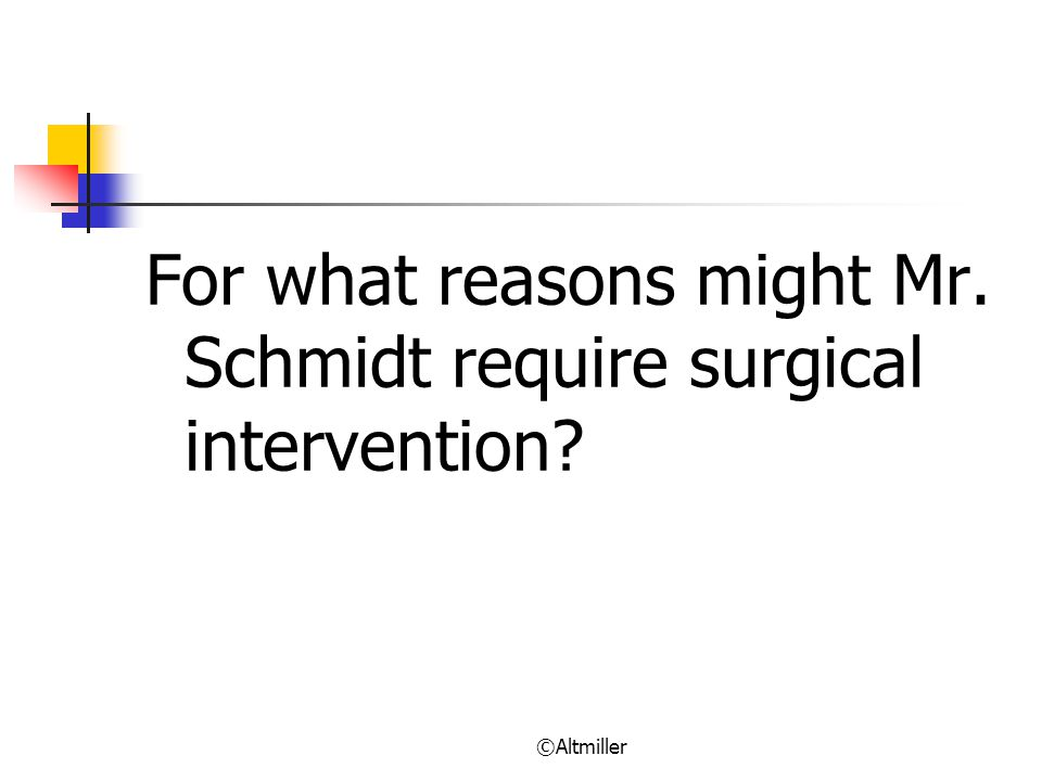 For what reasons might Mr. Schmidt require surgical intervention