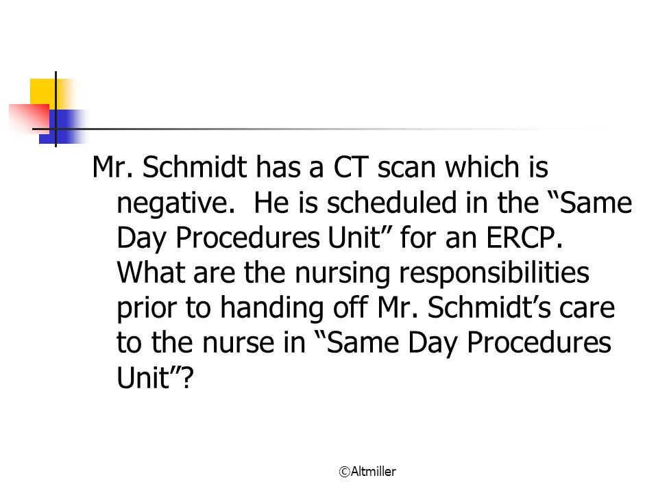Mr. Schmidt has a CT scan which is negative