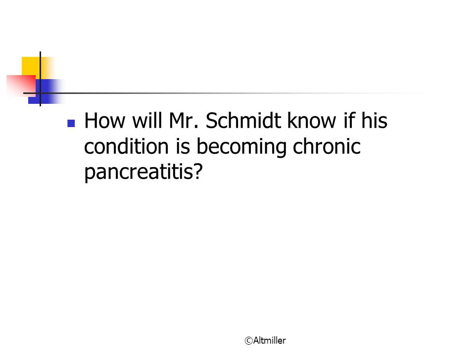 How will Mr. Schmidt know if his condition is becoming chronic pancreatitis