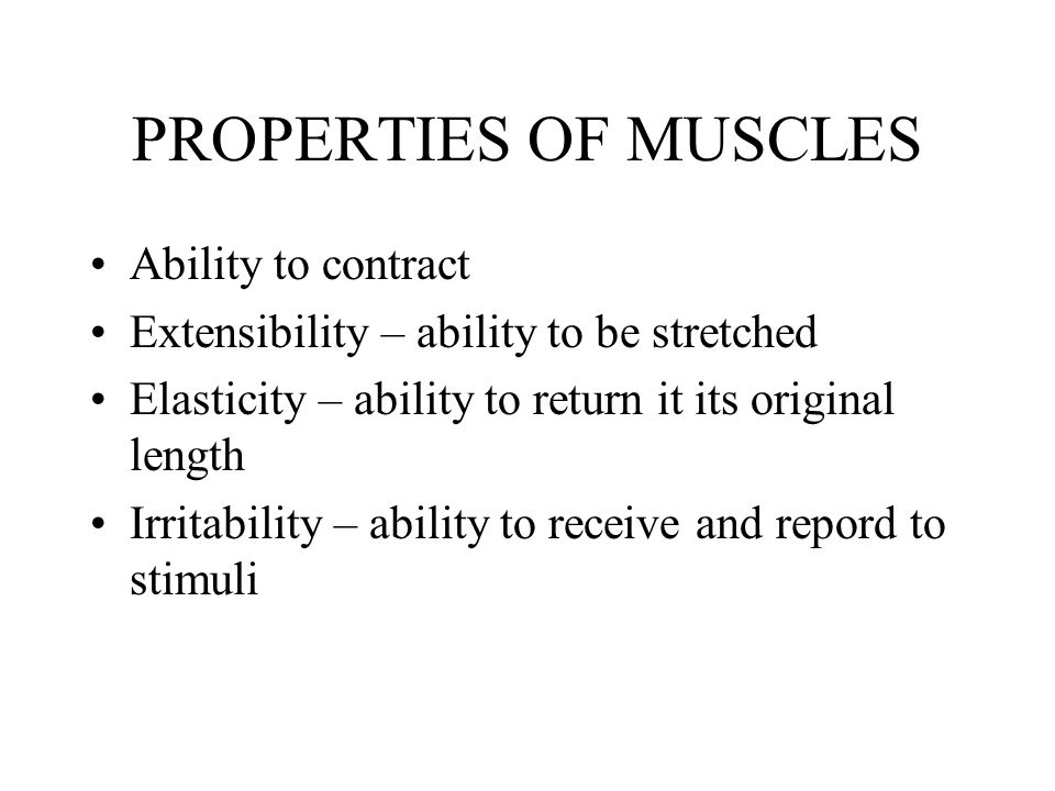 PROPERTIES OF MUSCLES Ability to contract