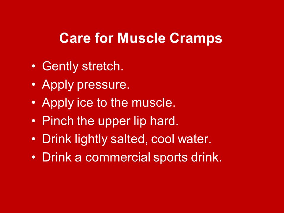 Care for Muscle Cramps Gently stretch. Apply pressure.