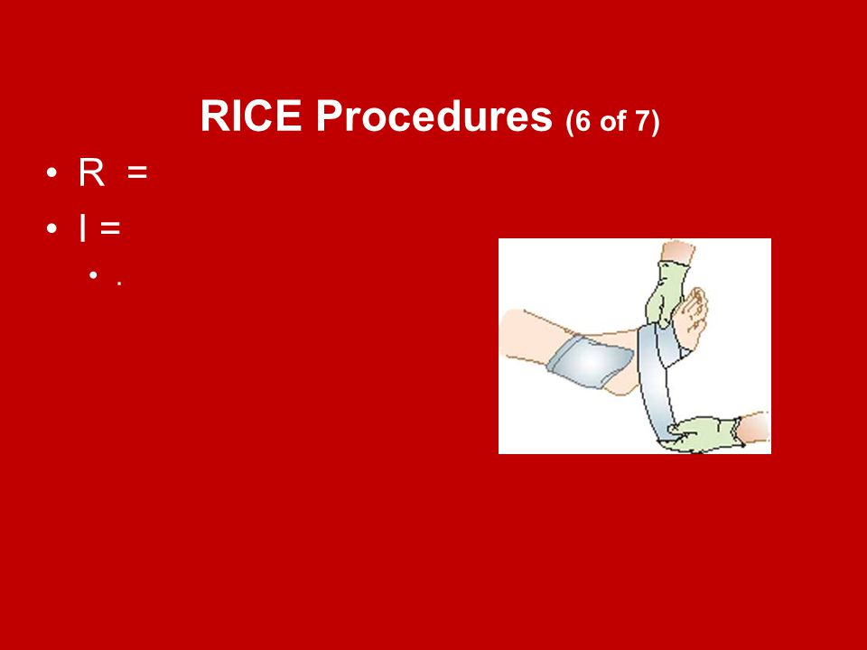 RICE Procedures (6 of 7) R = I = .