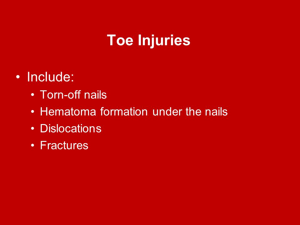 Toe Injuries Include: Torn-off nails