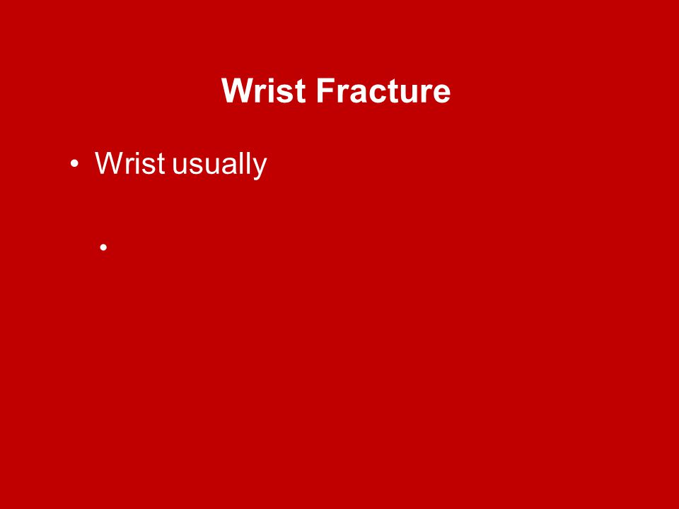 Wrist Fracture Wrist usually