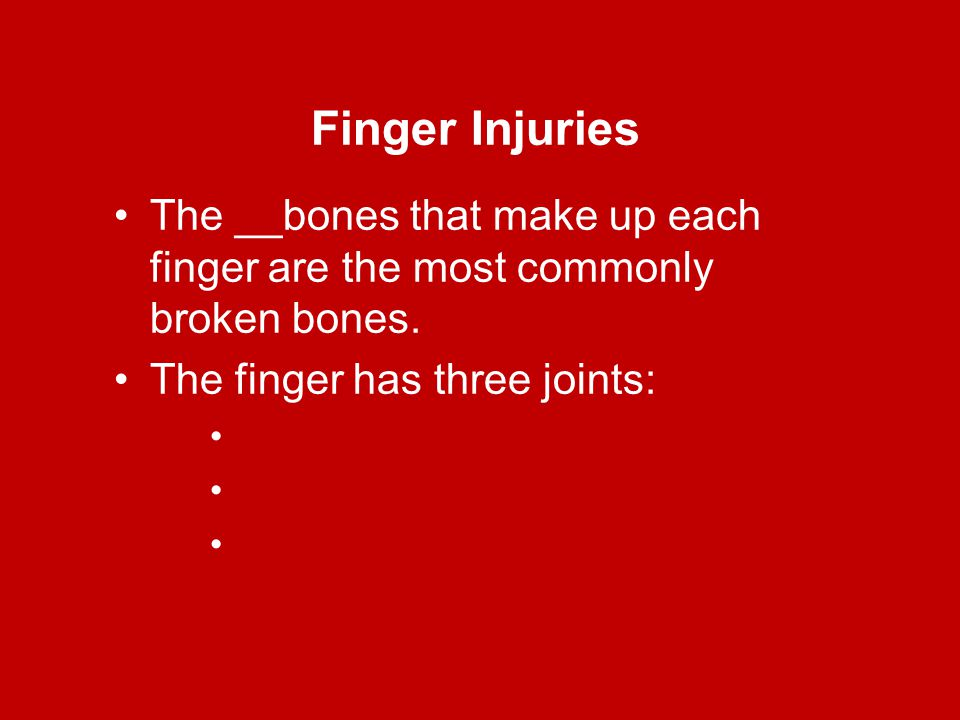 Finger Injuries The __bones that make up each finger are the most commonly broken bones.