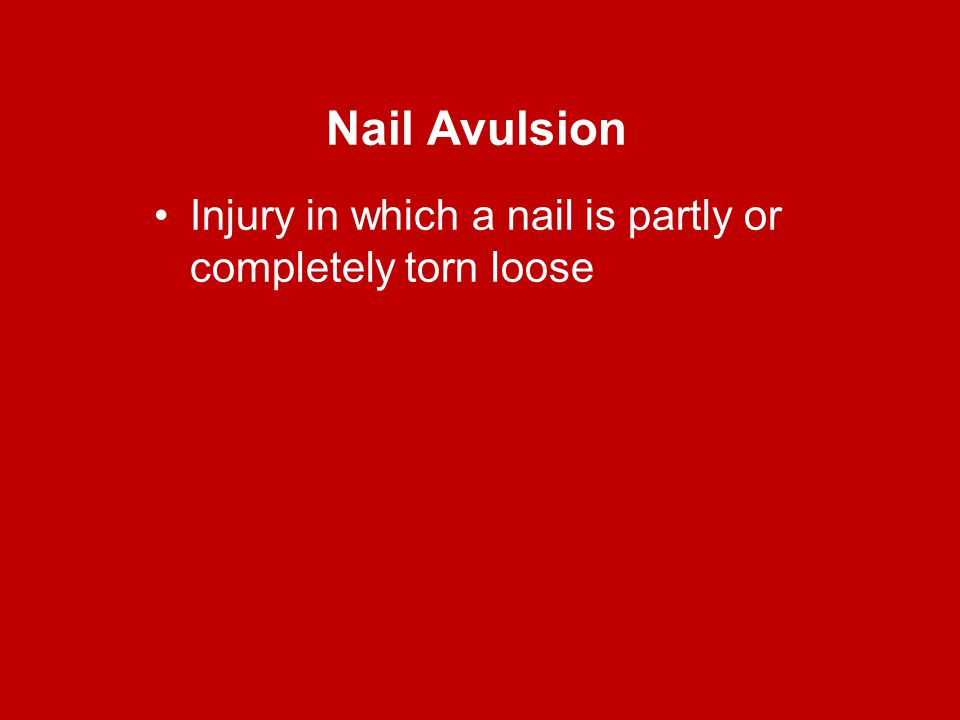 Nail Avulsion Injury in which a nail is partly or completely torn loose