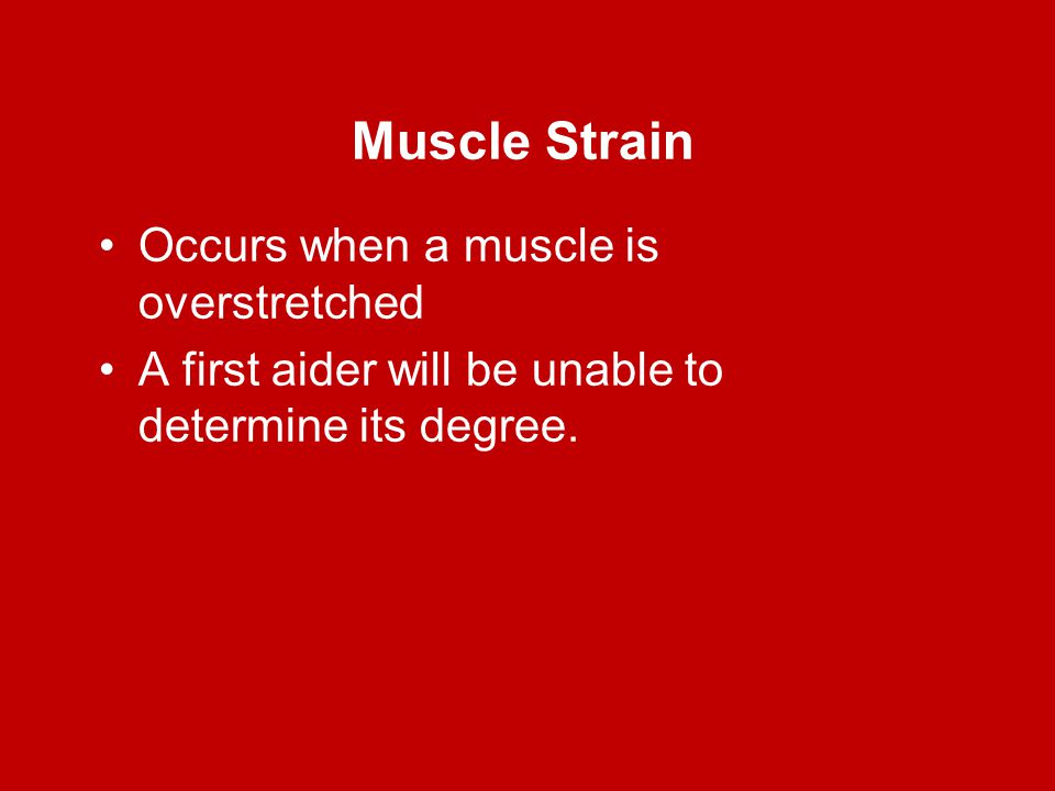 Muscle Strain Occurs when a muscle is overstretched