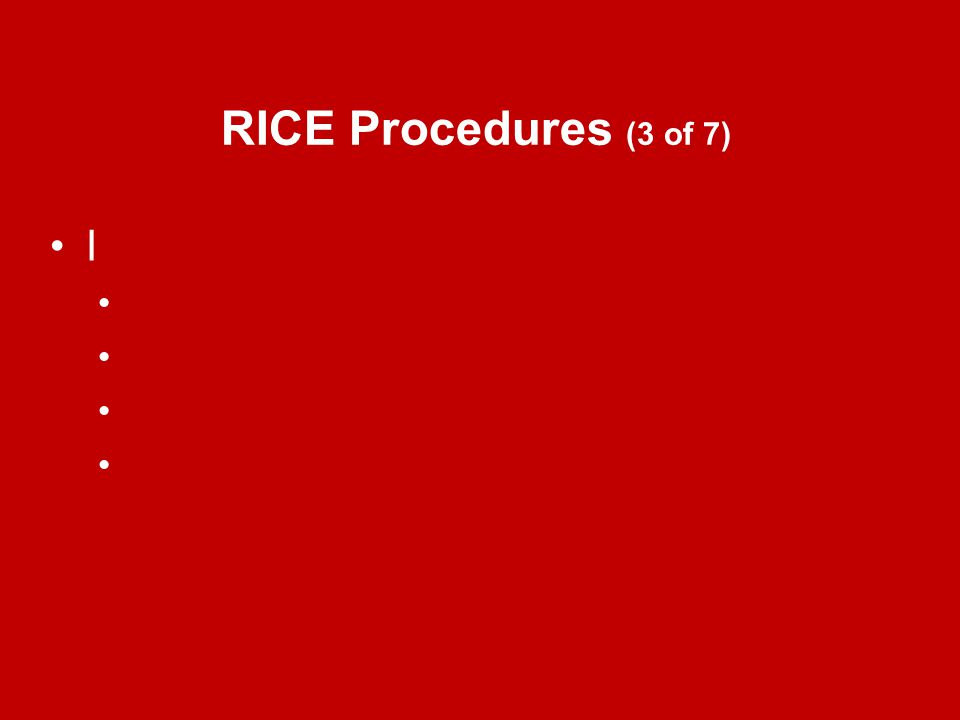 RICE Procedures (3 of 7) I