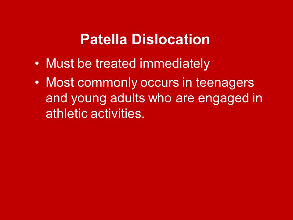Patella Dislocation Must be treated immediately