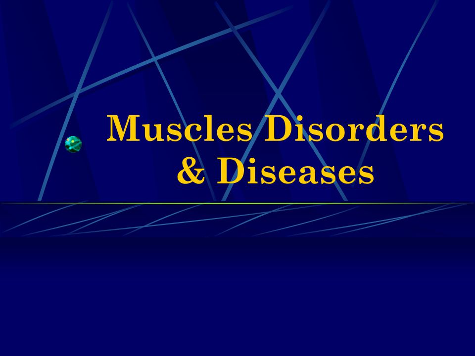 Muscles Disorders & Diseases