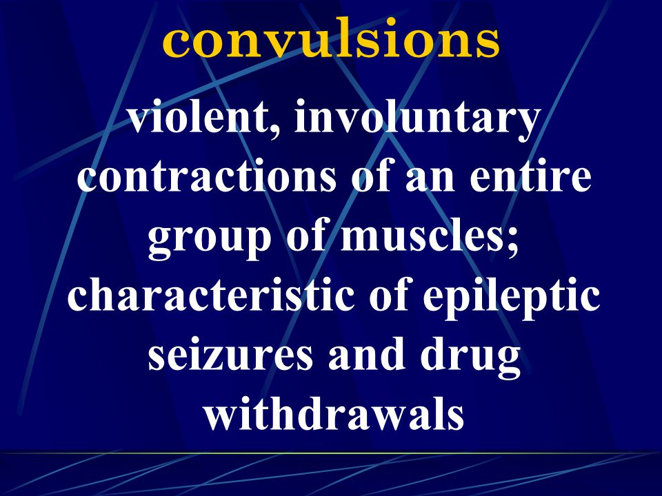 convulsions violent, involuntary contractions of an entire group of muscles; characteristic of epileptic seizures and drug withdrawals.