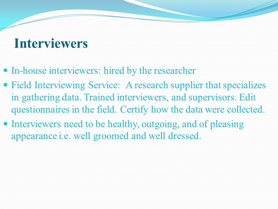 Interviewers In-house interviewers: hired by the researcher