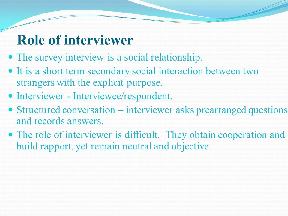 Role of interviewer The survey interview is a social relationship.