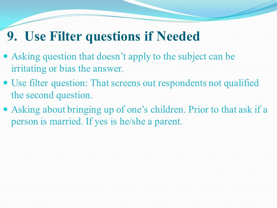 9. Use Filter questions if Needed
