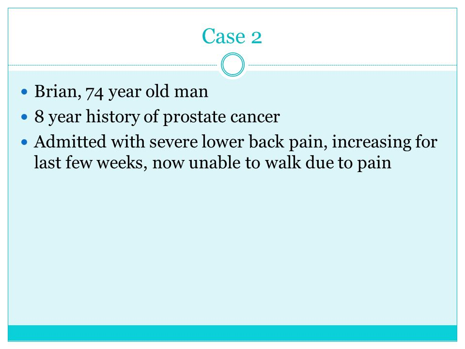 Case 2 Brian, 74 year old man 8 year history of prostate cancer