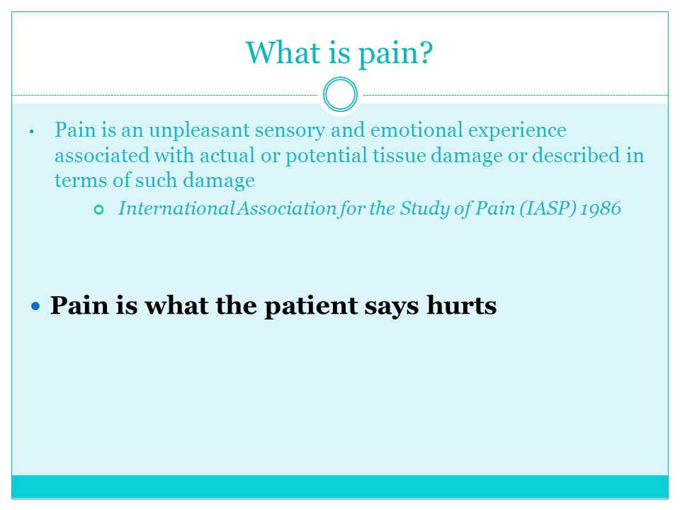 What is pain Pain is what the patient says hurts