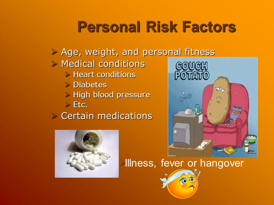 Personal Risk Factors Illness, fever or hangover