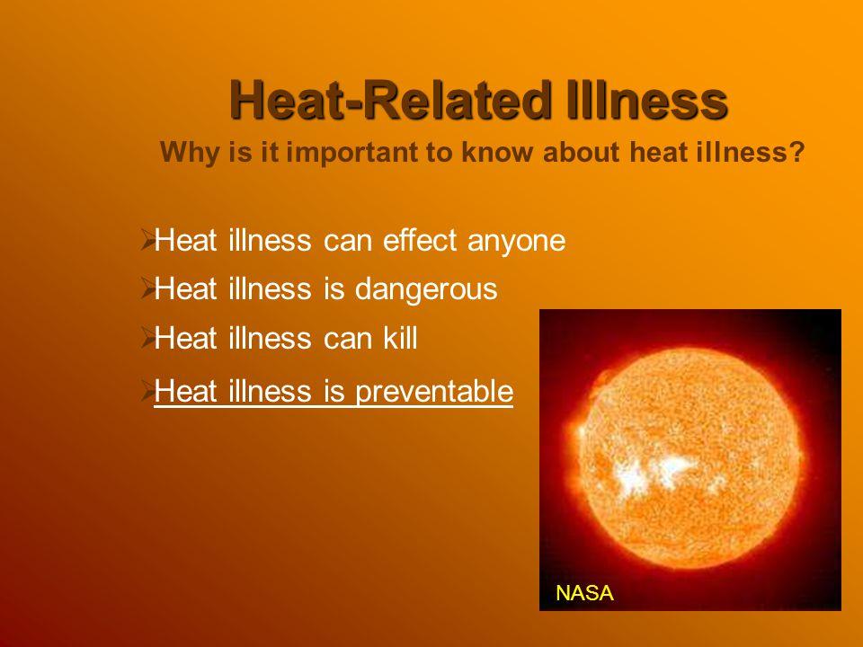Heat-Related Illness Heat illness can effect anyone