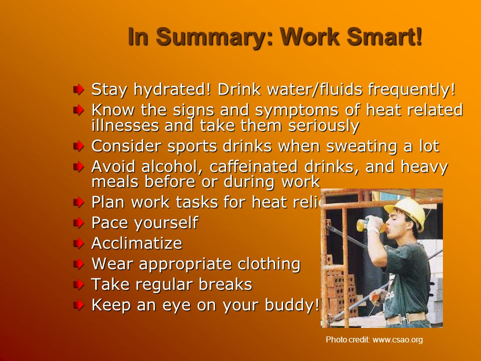 In Summary: Work Smart! Stay hydrated! Drink water/fluids frequently!