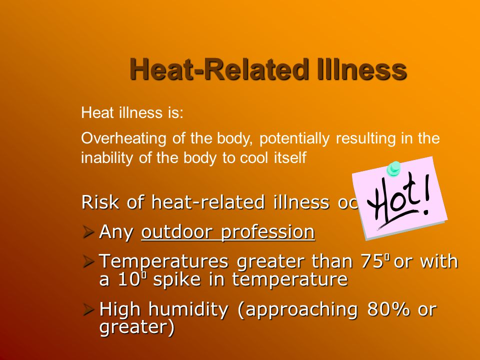 Heat-Related Illness Risk of heat-related illness occurs in: