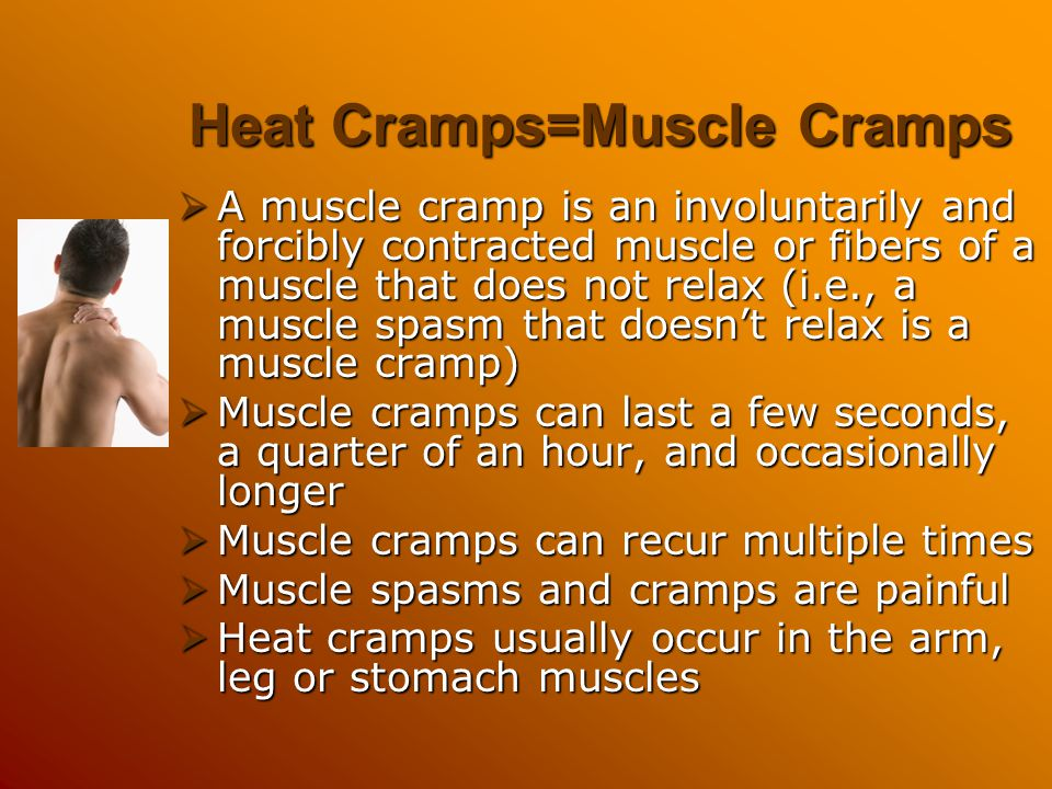 Heat Cramps=Muscle Cramps