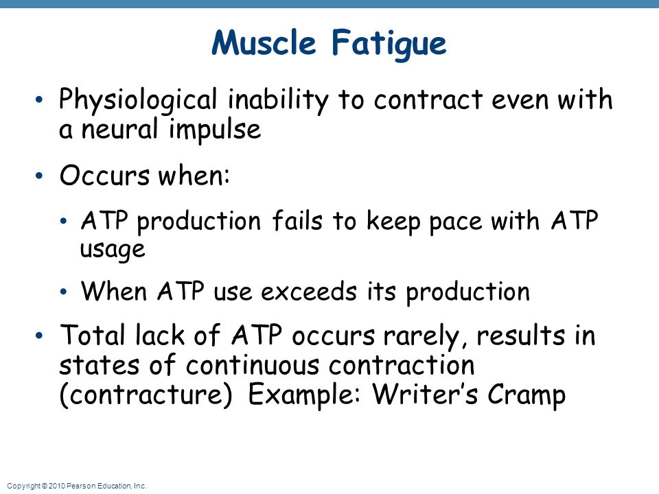 Muscle Fatigue Physiological inability to contract even with a neural impulse. Occurs when: ATP production fails to keep pace with ATP usage.