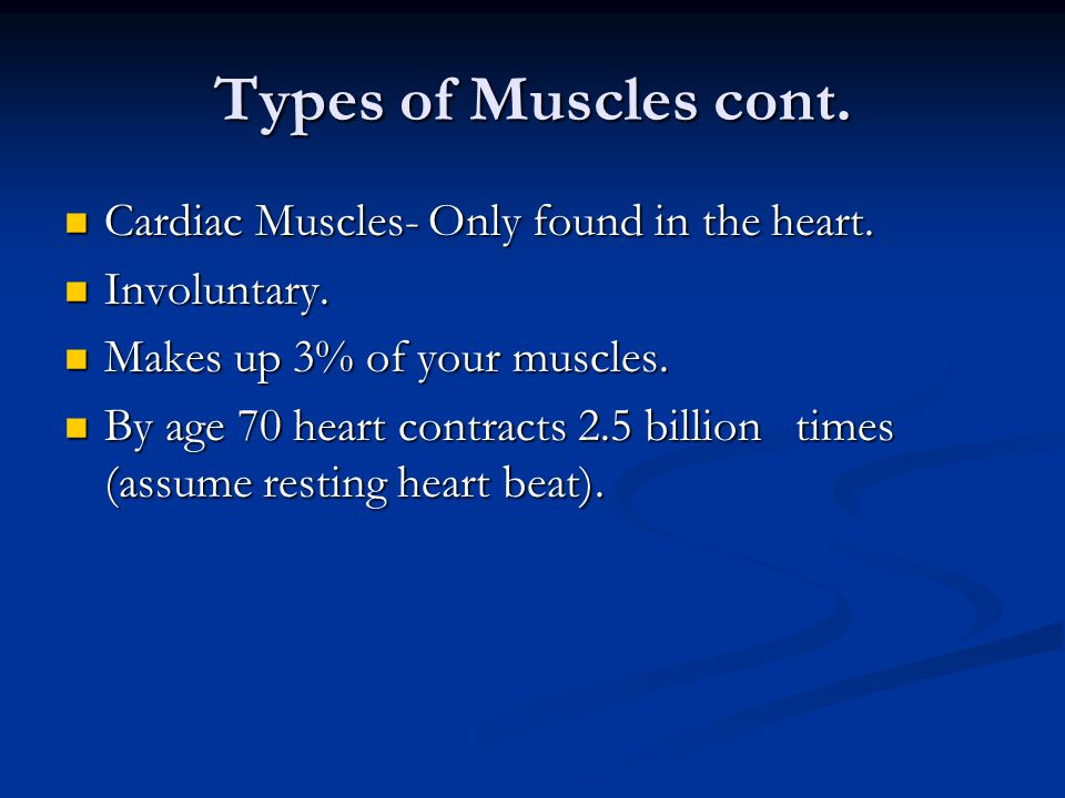 Types of Muscles cont. Cardiac Muscles- Only found in the heart.