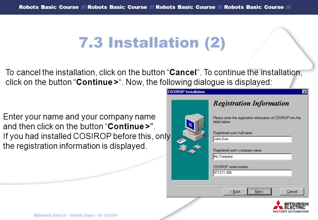 7.3 Installation (2) To cancel the installation, click on the button Cancel . To continue the installation,