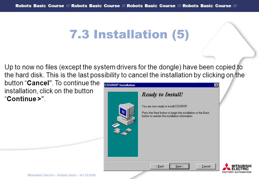 7.3 Installation (5) Up to now no files (except the system drivers for the dongle) have been copied to.