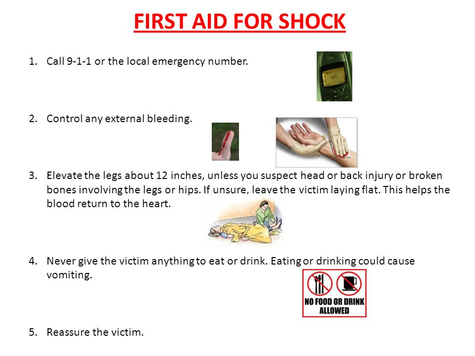 FIRST AID FOR SHOCK Call or the local emergency number.